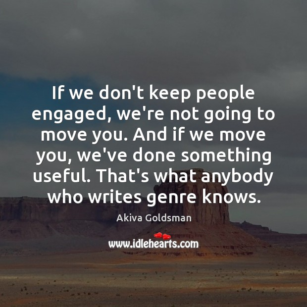 Image, If we don't keep people engaged, we're not going to move you.