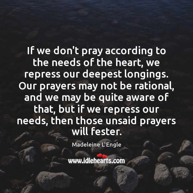 If we don't pray according to the needs of the heart, we Image