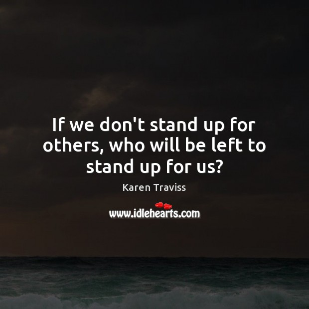 Image, If we don't stand up for others, who will be left to stand up for us?
