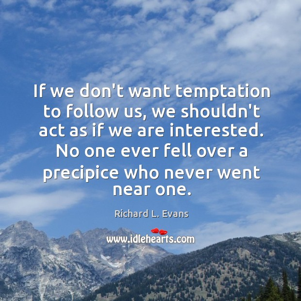 If we don't want temptation to follow us, we shouldn't act as Richard L. Evans Picture Quote