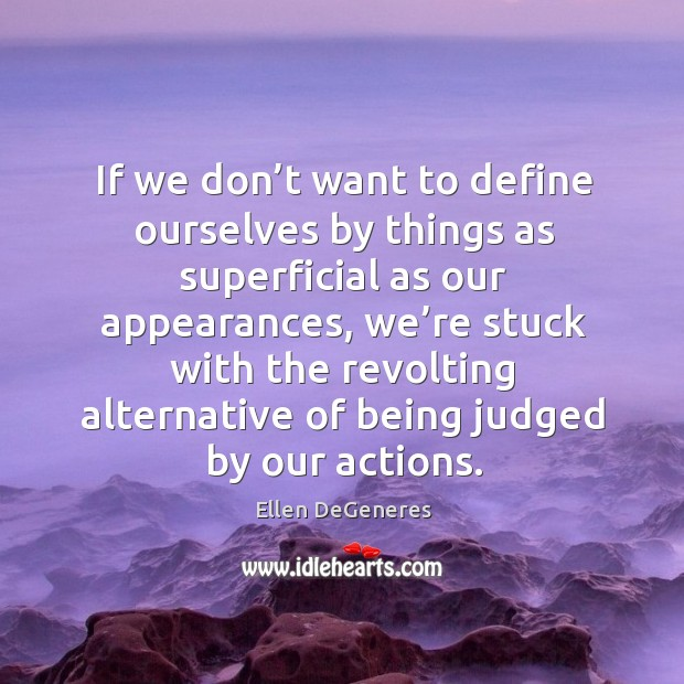 If we don't want to define ourselves by things as superficial Image