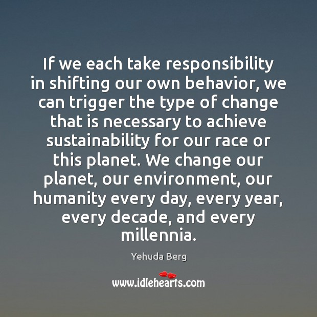 If we each take responsibility in shifting our own behavior, we can Image