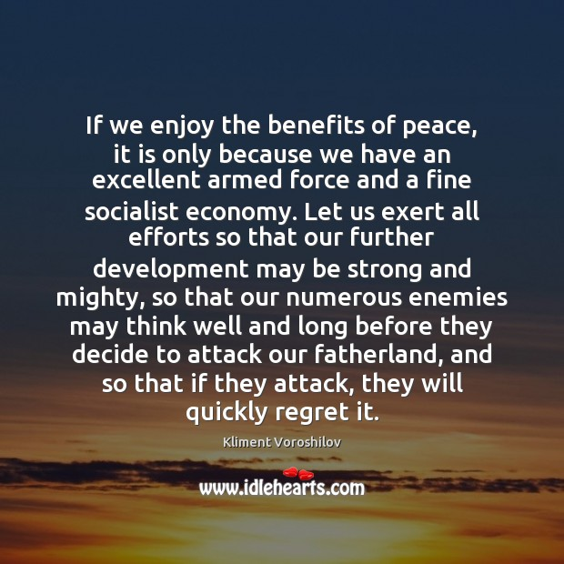 If we enjoy the benefits of peace, it is only because we Be Strong Quotes Image