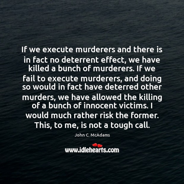 If we execute murderers and there is in fact no deterrent effect, Image