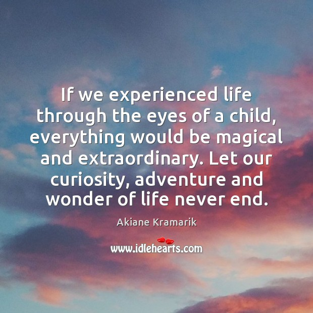 Image, If we experienced life through the eyes of a child, everything would