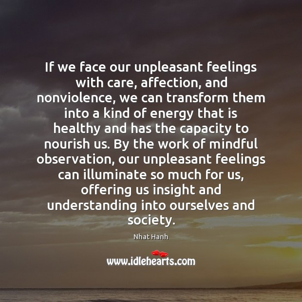 Image, If we face our unpleasant feelings with care, affection, and nonviolence, we