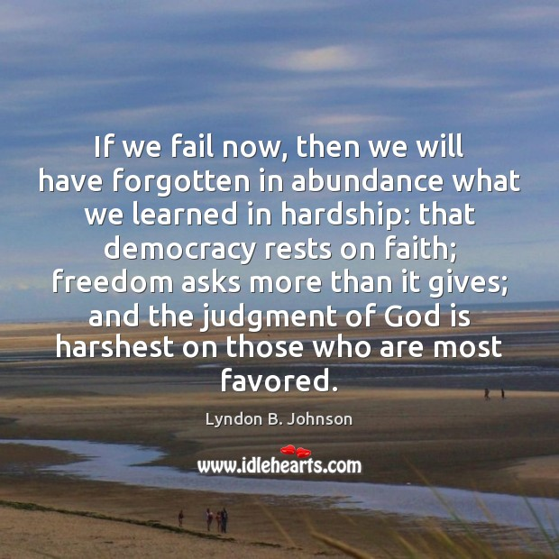 Image, If we fail now, then we will have forgotten in abundance what