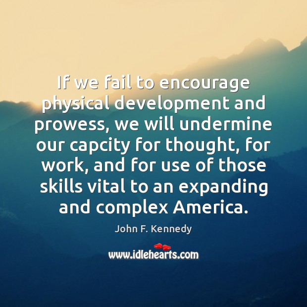 If we fail to encourage physical development and prowess, we will undermine Skill Development Quotes Image