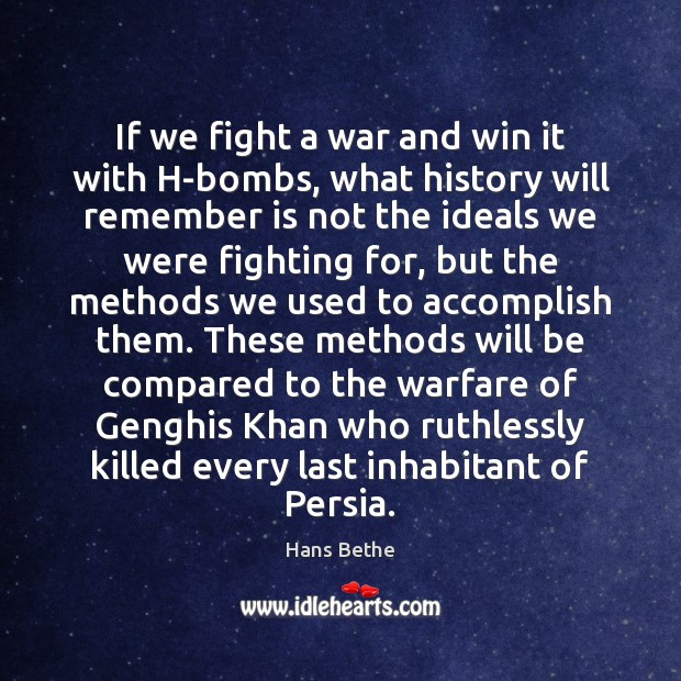 If we fight a war and win it with H-bombs, what history Image