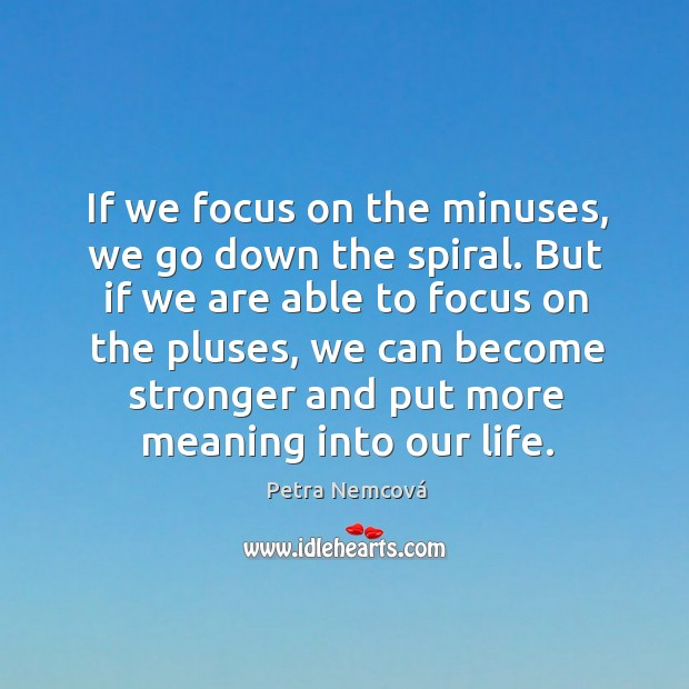 If we focus on the minuses, we go down the spiral. Image