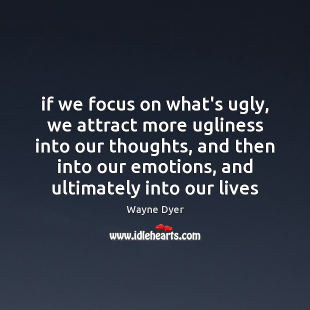 Image, If we focus on what's ugly, we attract more ugliness into our
