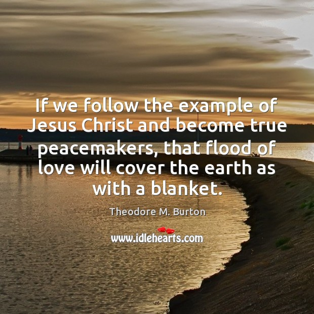 If we follow the example of Jesus Christ and become true peacemakers, Image