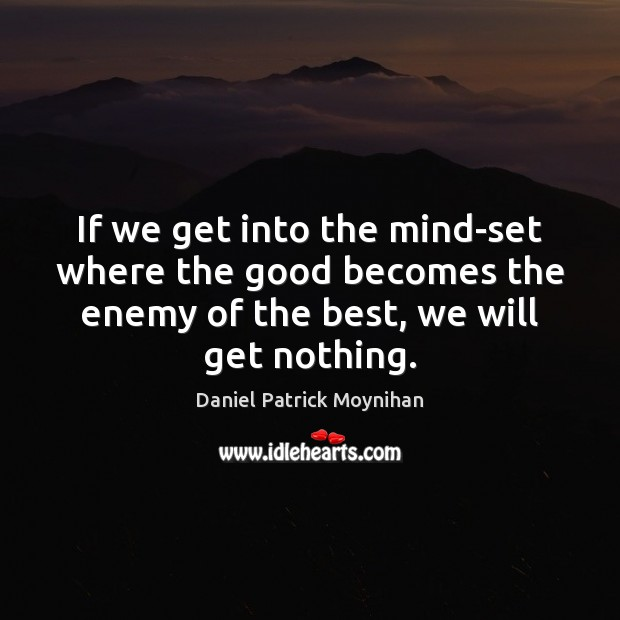Image, If we get into the mind-set where the good becomes the enemy