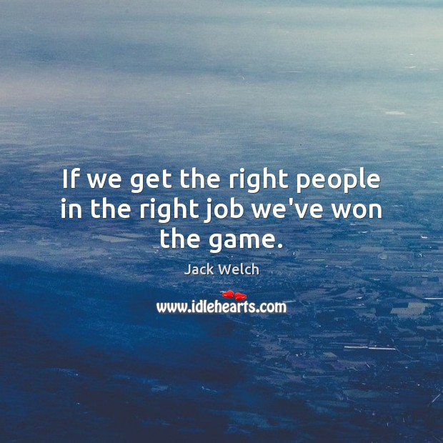 Image, If we get the right people in the right job we've won the game.