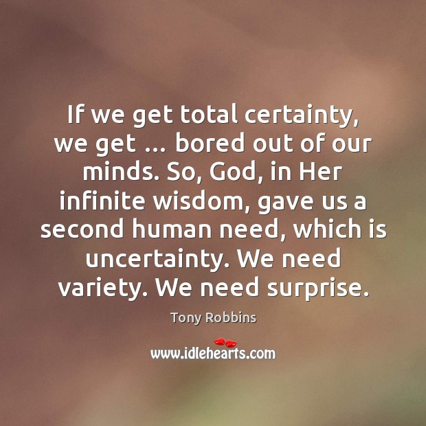 Image, If we get total certainty, we get … bored out of our minds.