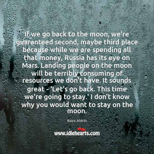 If we go back to the moon, we're guaranteed second, maybe third Buzz Aldrin Picture Quote
