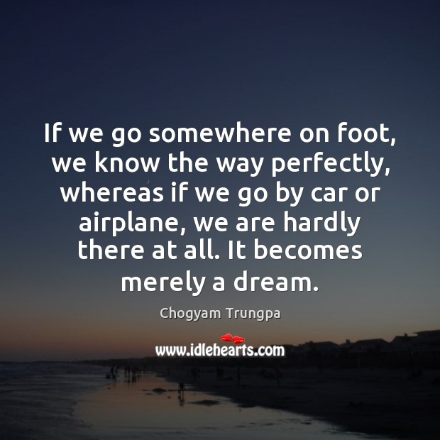 Image, If we go somewhere on foot, we know the way perfectly, whereas
