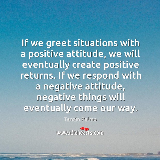 If we greet situations with a positive attitude, we will eventually create Image