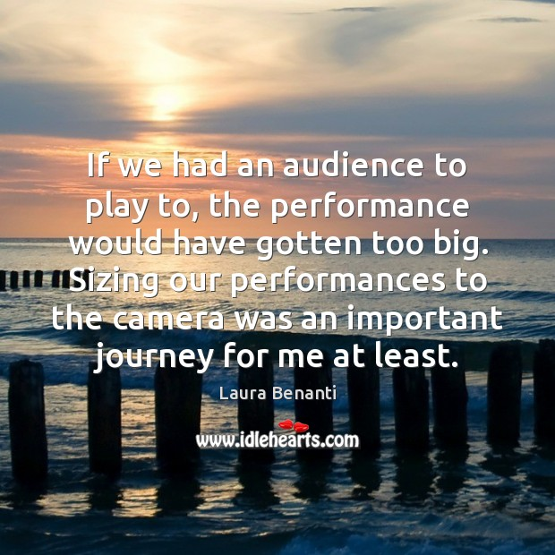 If we had an audience to play to, the performance would have Laura Benanti Picture Quote