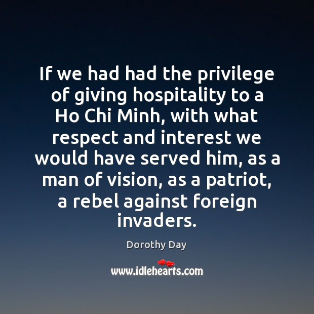 Dorothy Day Picture Quote image saying: If we had had the privilege of giving hospitality to a Ho