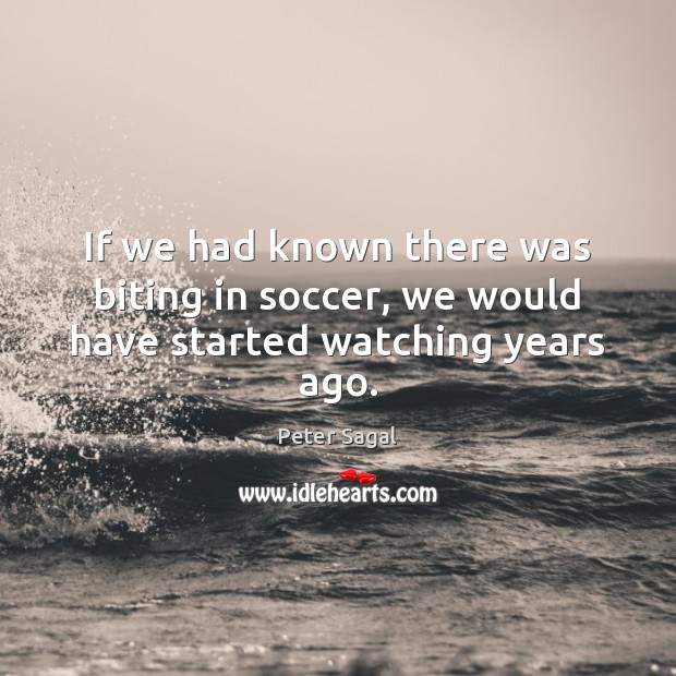 If we had known there was biting in soccer, we would have started watching years ago. Soccer Quotes Image