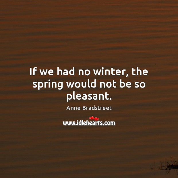 Image, If we had no winter, the spring would not be so pleasant.