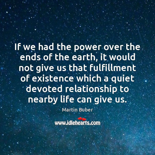 If we had the power over the ends of the earth, it Martin Buber Picture Quote