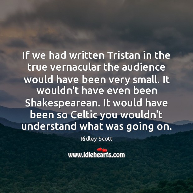 If we had written Tristan in the true vernacular the audience would Image