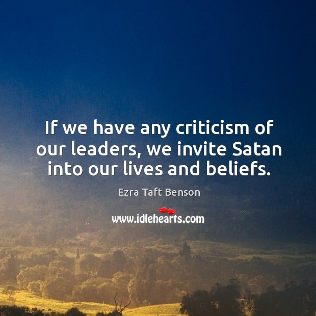 Image, If we have any criticism of our leaders, we invite Satan into our lives and beliefs.