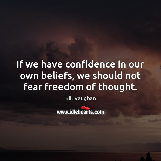 If we have confidence in our own beliefs, we should not fear freedom of thought. Confidence Quotes Image