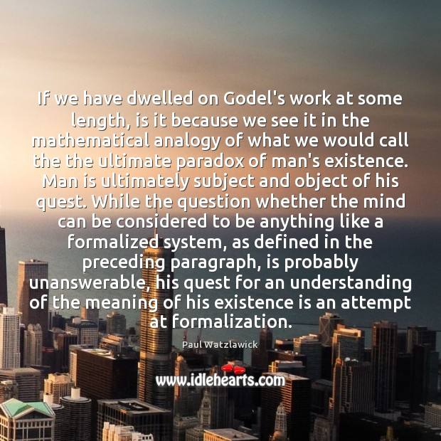 If we have dwelled on Godel's work at some length, is it Paul Watzlawick Picture Quote