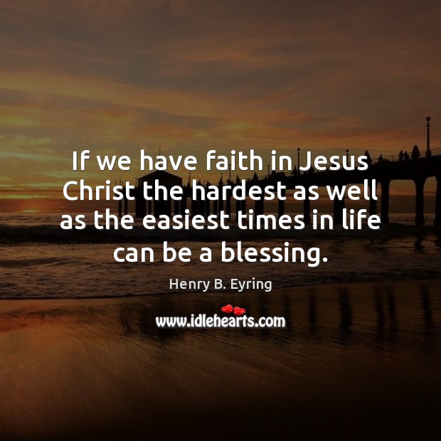 Image, If we have faith in Jesus Christ the hardest as well as