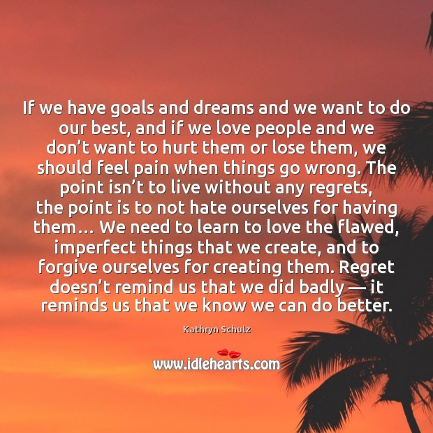 If we have goals and dreams and we want to do our Kathryn Schulz Picture Quote
