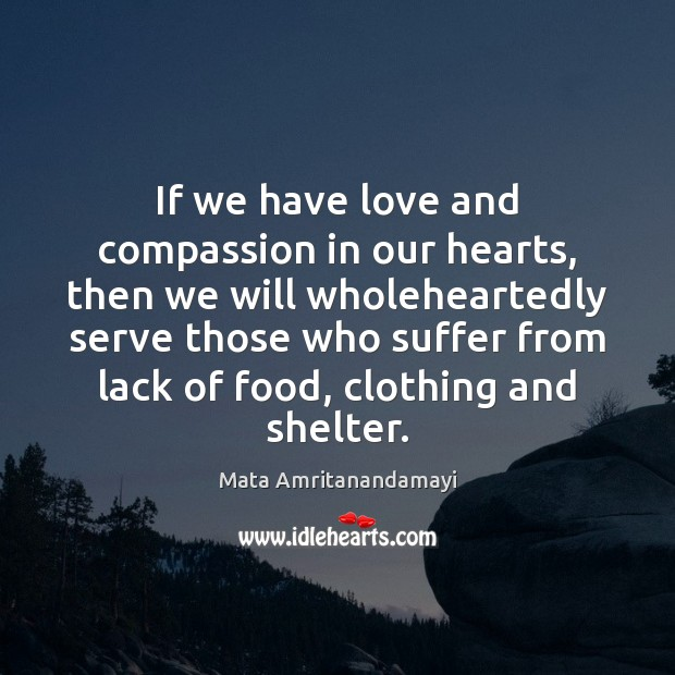 If we have love and compassion in our hearts, then we will Mata Amritanandamayi Picture Quote