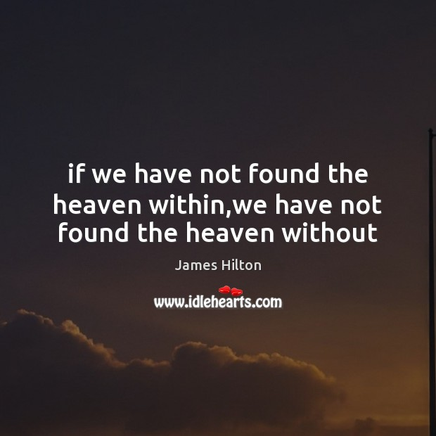 If we have not found the heaven within,we have not found the heaven without James Hilton Picture Quote
