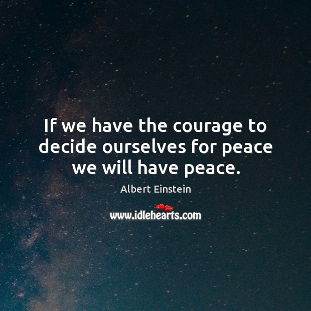 Image, If we have the courage to decide ourselves for peace we will have peace.