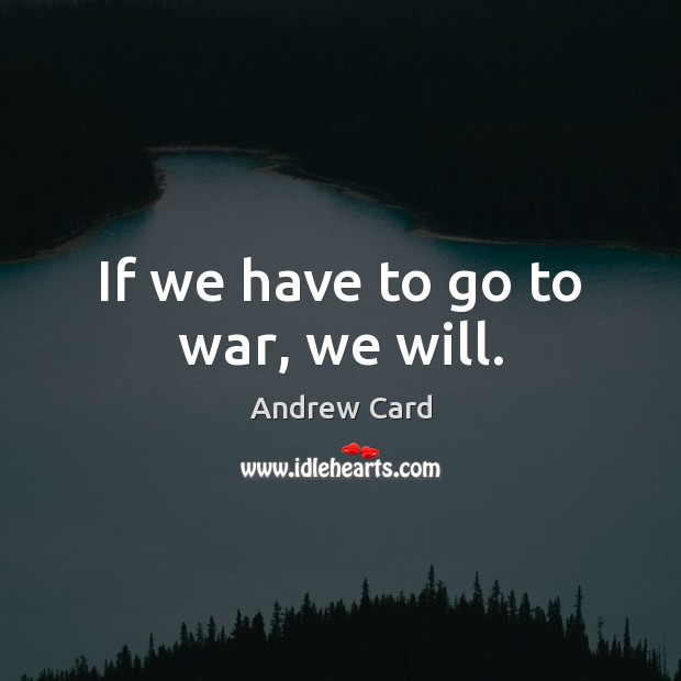 Image, If we have to go to war, we will.