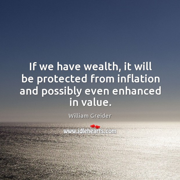 If we have wealth, it will be protected from inflation and possibly even enhanced in value. Image