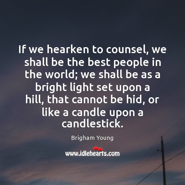 If we hearken to counsel, we shall be the best people in Brigham Young Picture Quote
