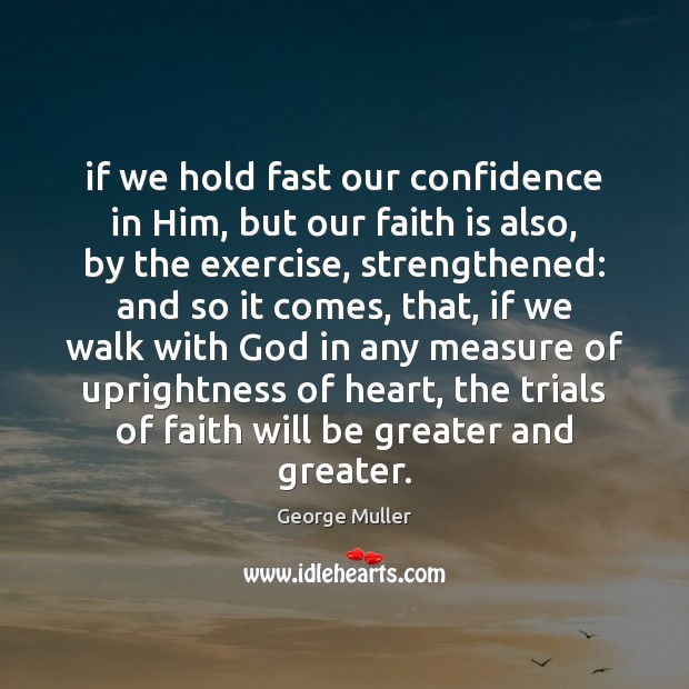 Image, If we hold fast our confidence in Him, but our faith is