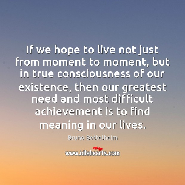 If we hope to live not just from moment to moment, but Achievement Quotes Image