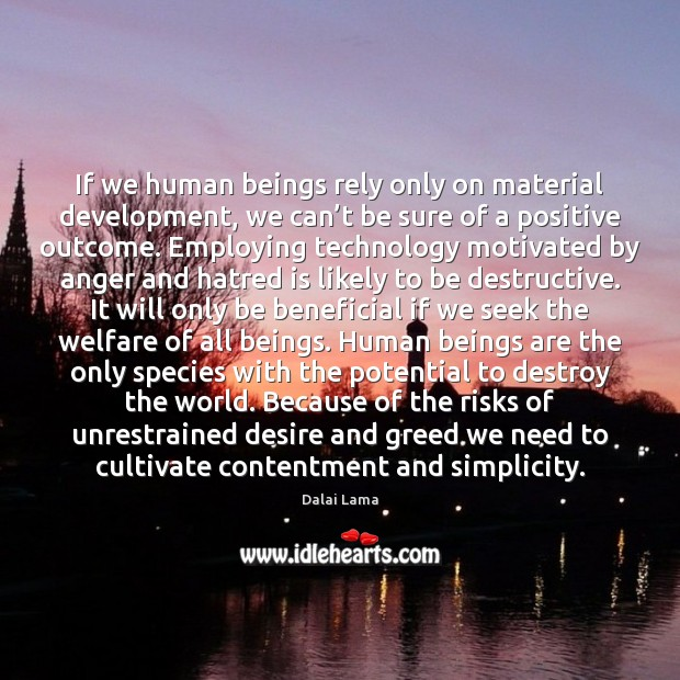 If we human beings rely only on material development, we can't Image
