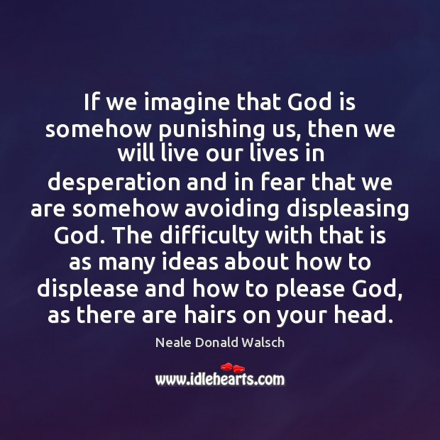 Image, If we imagine that God is somehow punishing us, then we will