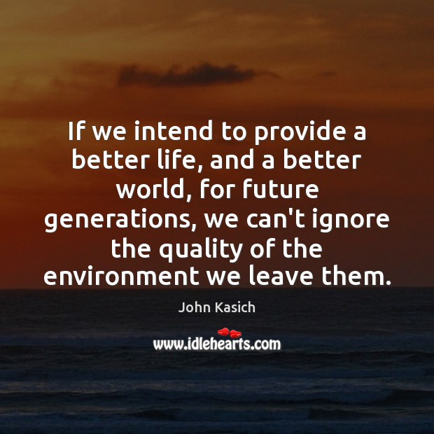 Image, If we intend to provide a better life, and a better world,