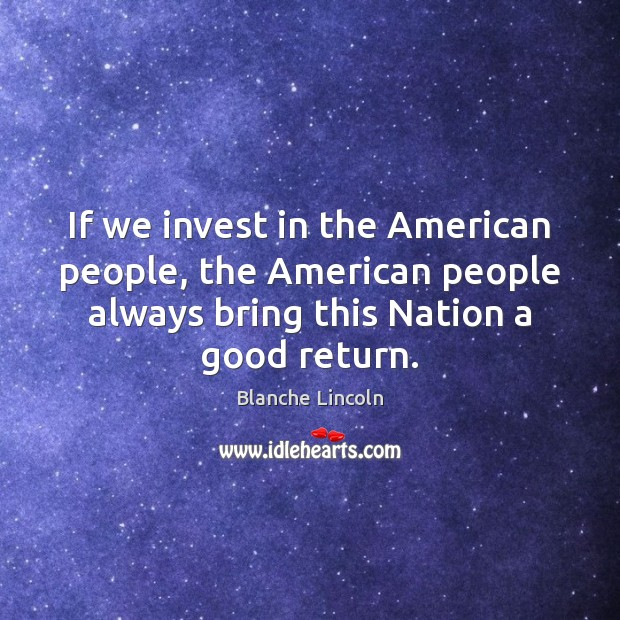 Image, If we invest in the American people, the American people always bring