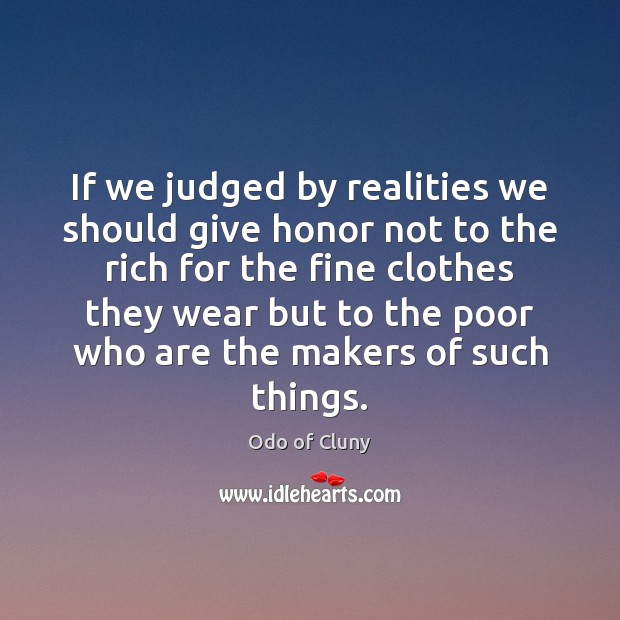 If we judged by realities we should give honor not to the Image