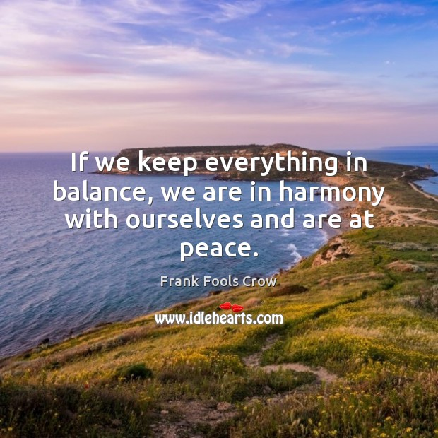 If we keep everything in balance, we are in harmony with ourselves and are at peace. Image