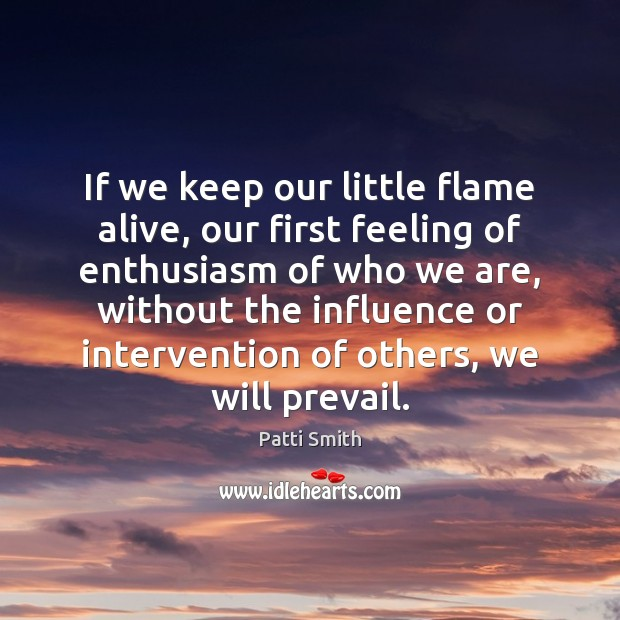 If we keep our little flame alive, our first feeling of enthusiasm Image