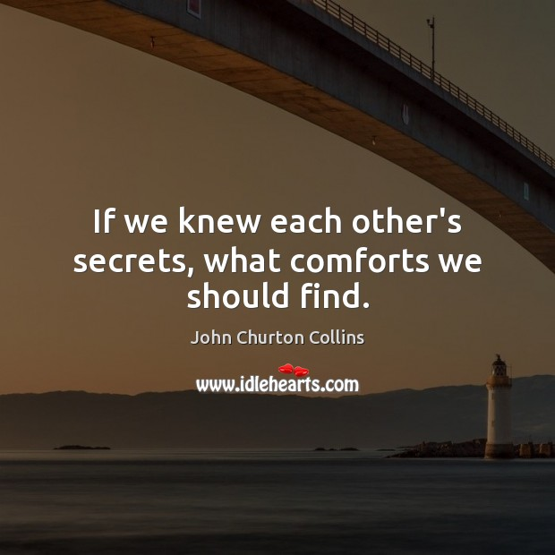 If we knew each other's secrets, what comforts we should find. Image