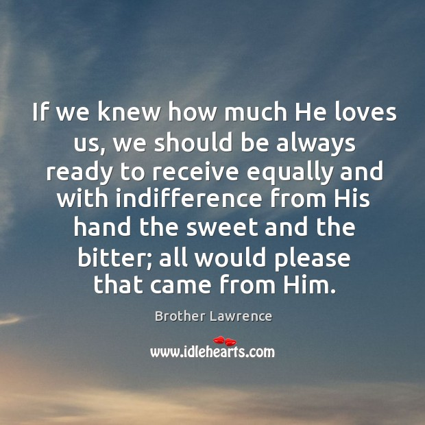 Image, If we knew how much He loves us, we should be always